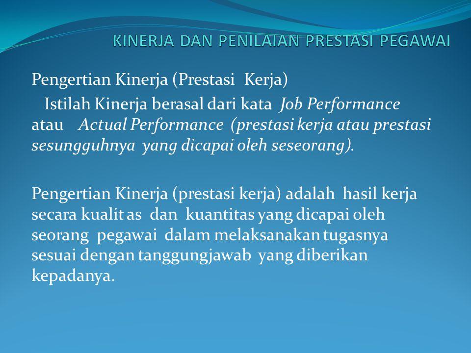Pengertian Kinerja (Prestasi Kerja) Istilah Kinerja berasal dari kata Job Performance atau Actual Performance (prestasi kerja atau prestasi sesungguhn