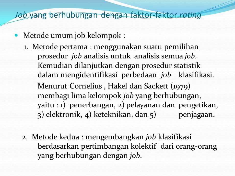 Job yang berhubungan dengan faktor-faktor rating Metode umum job kelompok : 1. Metode pertama : menggunakan suatu pemilihan prosedur job analisis untu