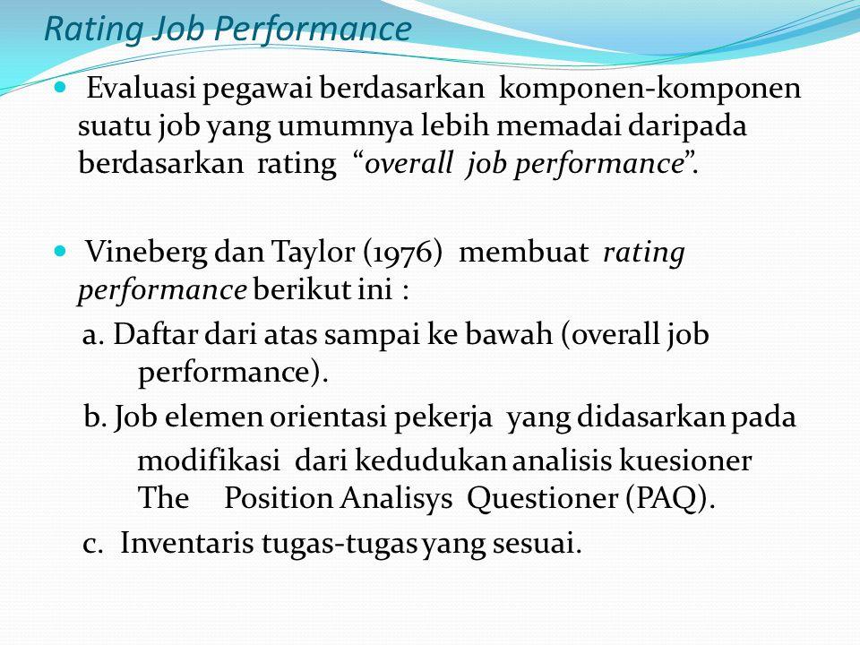 "Rating Job Performance Evaluasi pegawai berdasarkan komponen-komponen suatu job yang umumnya lebih memadai daripada berdasarkan rating ""overall job pe"