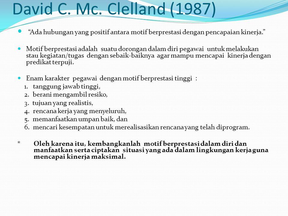 "David C. Mc. Clelland (1987) ""Ada hubungan yang positif antara motif berprestasi dengan pencapaian kinerja."" Motif berprestasi adalah suatu dorongan d"