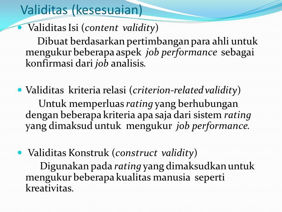 Validitas (kesesuaian) Validitas Isi (content validity) Dibuat berdasarkan pertimbangan para ahli untuk mengukur beberapa aspek job performance sebaga