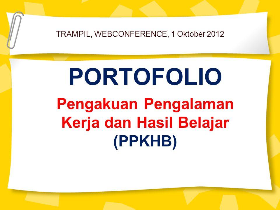 TRAMPIL, WEBCONFERENCE, 1 Oktober 2012 PORTOFOLIO Pengakuan Pengalaman Kerja dan Hasil Belajar (PPKHB)