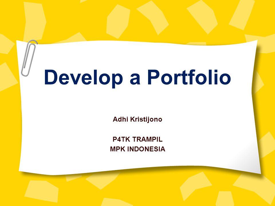 Develop a Portfolio Adhi Kristijono P4TK TRAMPIL MPK INDONESIA