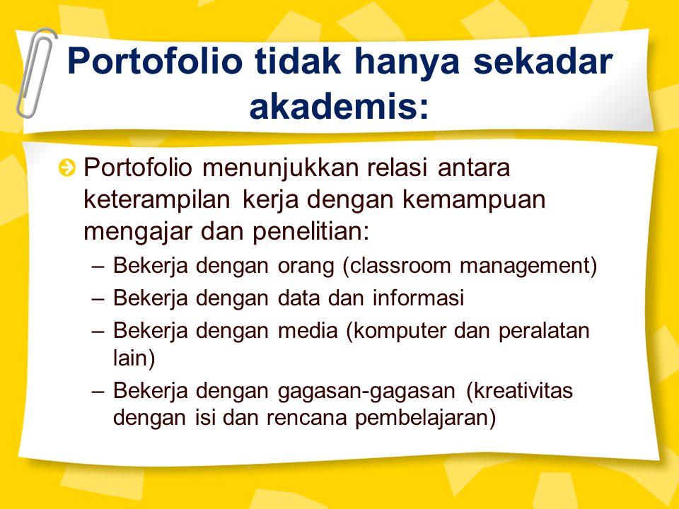 Portofolio tidak hanya sekadar akademis: Portofolio menunjukkan relasi antara keterampilan kerja dengan kemampuan mengajar dan penelitian: –Bekerja de
