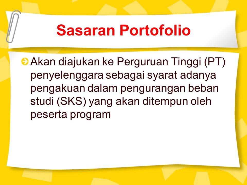 Sasaran Portofolio Akan diajukan ke Perguruan Tinggi (PT) penyelenggara sebagai syarat adanya pengakuan dalam pengurangan beban studi (SKS) yang akan ditempun oleh peserta program