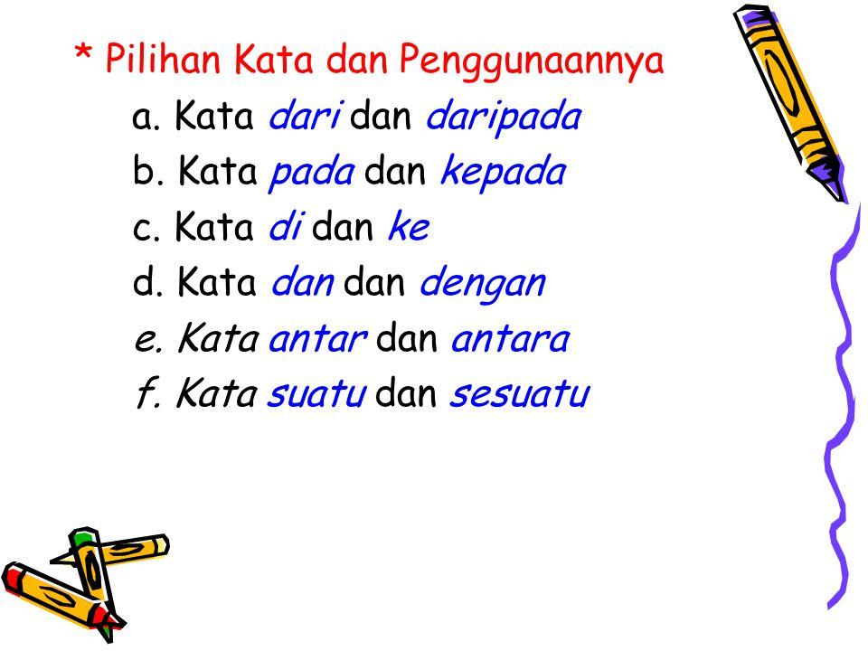 * Pilihan Kata dan Penggunaannya a. Kata dari dan daripada b. Kata pada dan kepada c. Kata di dan ke d. Kata dan dan dengan e. Kata antar dan antara f