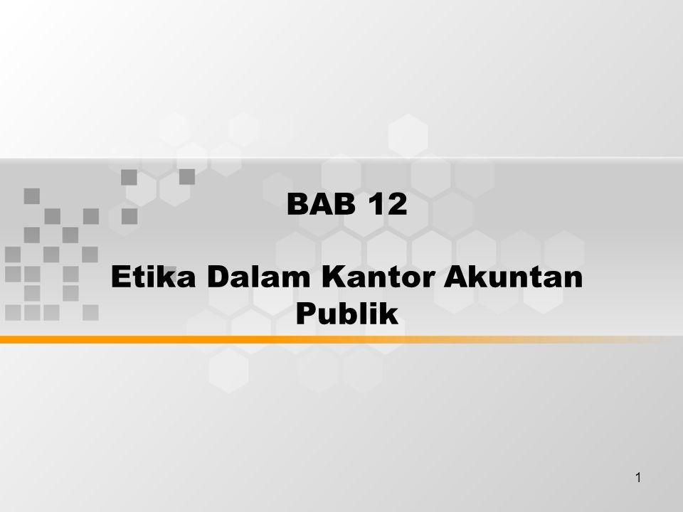 1 BAB 12 Etika Dalam Kantor Akuntan Publik