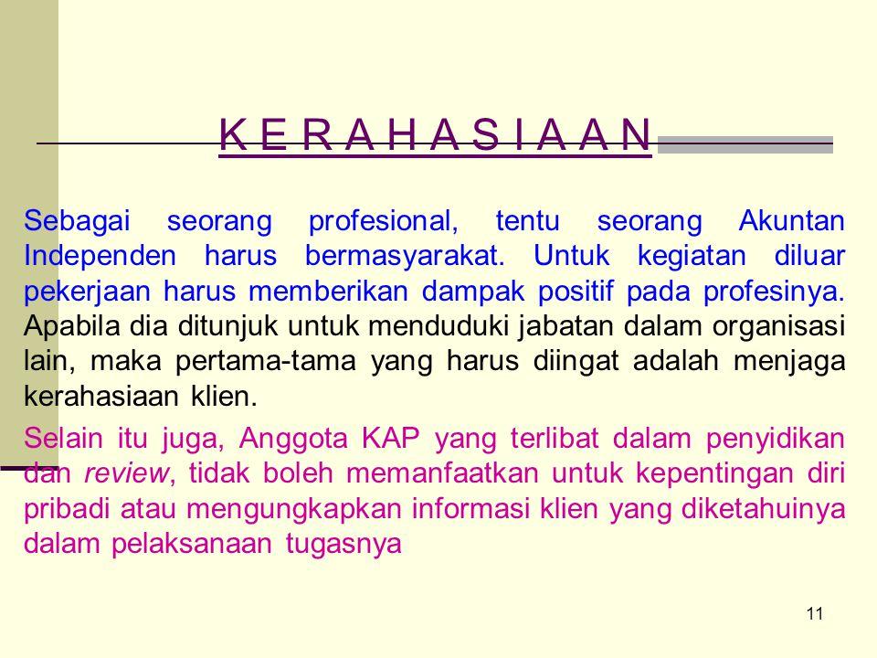 11 K E R A H A S I A A N Sebagai seorang profesional, tentu seorang Akuntan Independen harus bermasyarakat.
