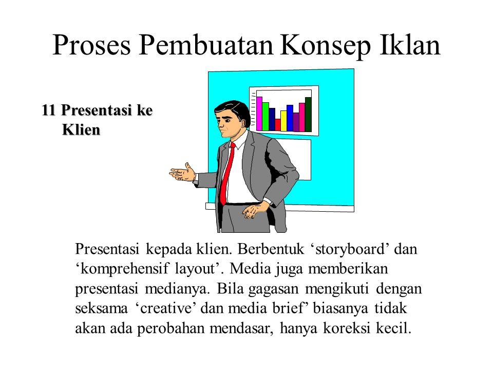 Proses Pembuatan Konsep Iklan 11 Presentasi ke Klien Klien Presentasi kepada klien. Berbentuk 'storyboard' dan 'komprehensif layout'. Media juga membe