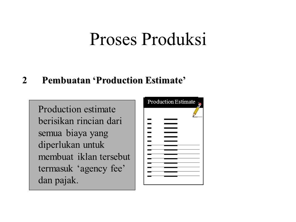 Proses Produksi Pembuatan 'Production Estimate' 2 Production Estimate Production estimate berisikan rincian dari semua biaya yang diperlukan untuk mem