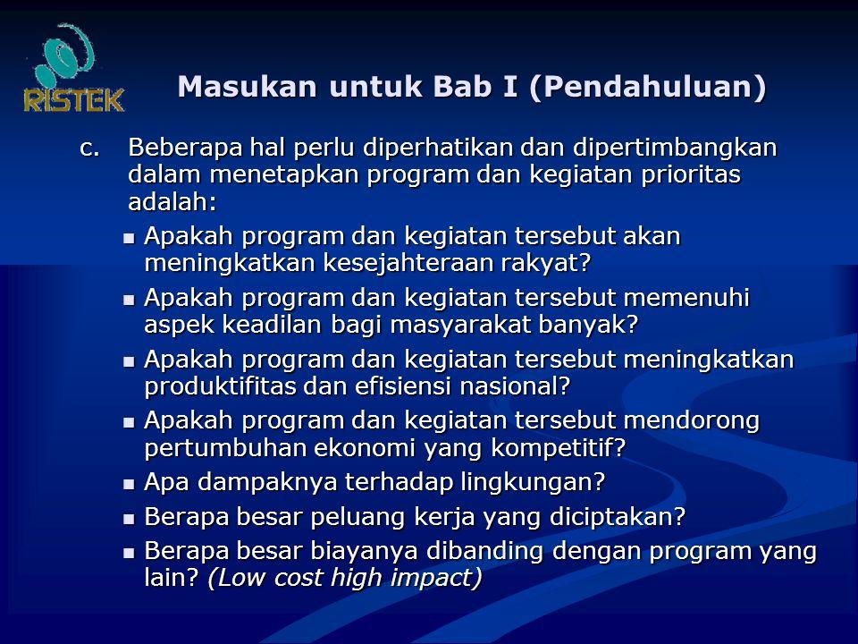 Masukan untuk Bab I (Pendahuluan) c.Beberapa hal perlu diperhatikan dan dipertimbangkan dalam menetapkan program dan kegiatan prioritas adalah: c.Beberapa hal perlu diperhatikan dan dipertimbangkan dalam menetapkan program dan kegiatan prioritas adalah: Apakah program dan kegiatan tersebut akan meningkatkan kesejahteraan rakyat.