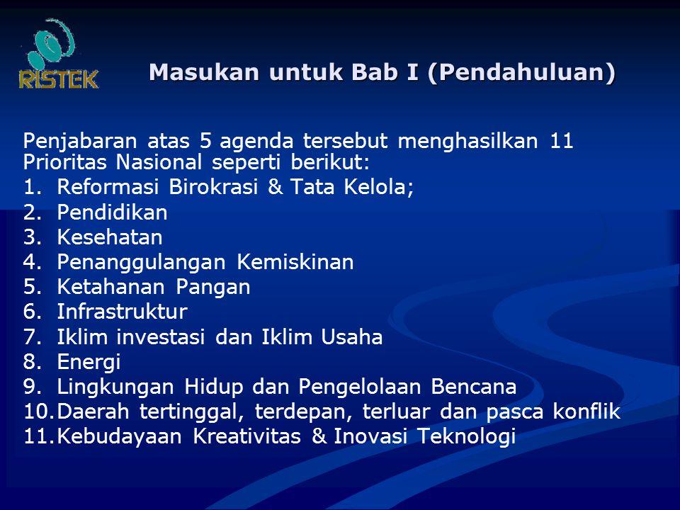 Masukan untuk Bab I (Pendahuluan) Penjabaran atas 5 agenda tersebut menghasilkan 11 Prioritas Nasional seperti berikut: 1. 1.Reformasi Birokrasi & Tat