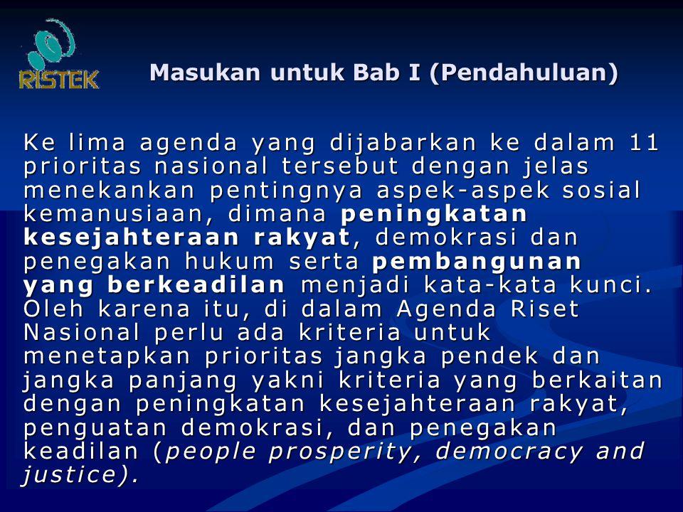 Masukan untuk Bab I (Pendahuluan) Ke lima agenda yang dijabarkan ke dalam 11 prioritas nasional tersebut dengan jelas menekankan pentingnya aspek-aspek sosial kemanusiaan, dimana peningkatan kesejahteraan rakyat, demokrasi dan penegakan hukum serta pembangunan yang berkeadilan menjadi kata-kata kunci.