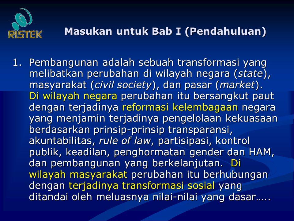 Masukan untuk Bab I (Pendahuluan) 1.Pembangunan adalah sebuah transformasi yang melibatkan perubahan di wilayah negara (state), masyarakat (civil society), dan pasar (market).