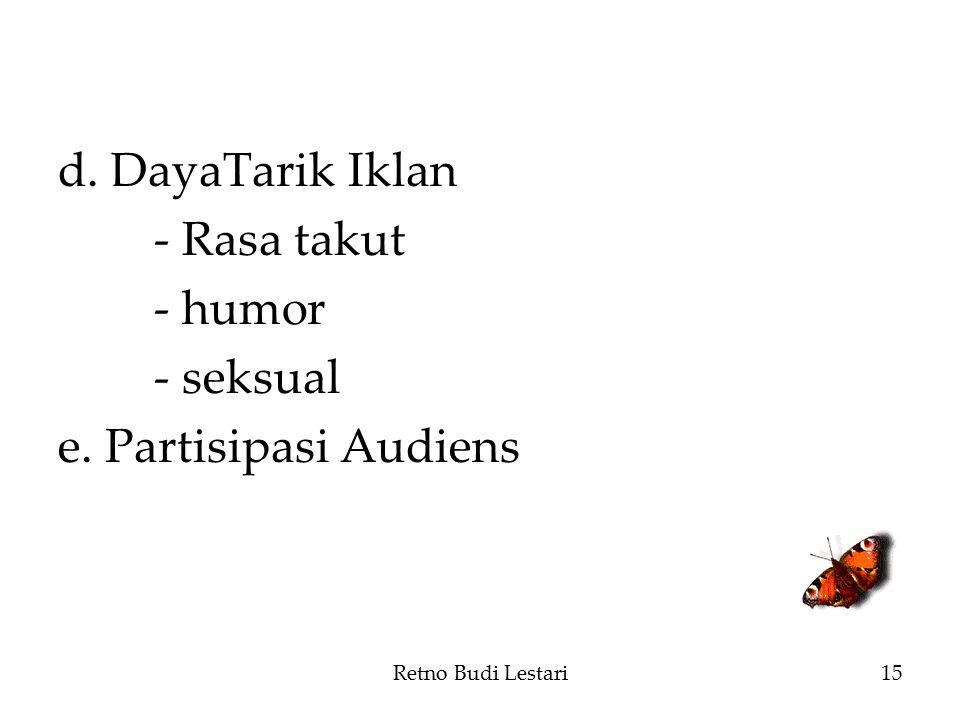d. DayaTarik Iklan - Rasa takut - humor - seksual e. Partisipasi Audiens Retno Budi Lestari15