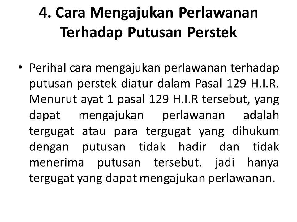 4. Cara Mengajukan Perlawanan Terhadap Putusan Perstek Perihal cara mengajukan perlawanan terhadap putusan perstek diatur dalam Pasal 129 H.I.R. Menur