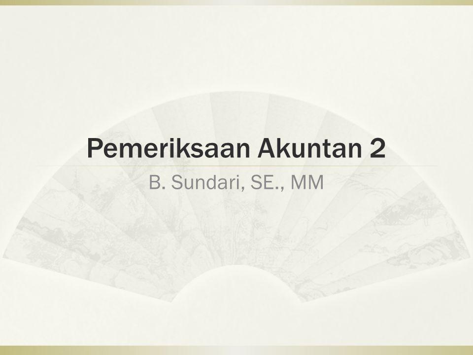 Pemeriksaan Akuntan 2 B. Sundari, SE., MM