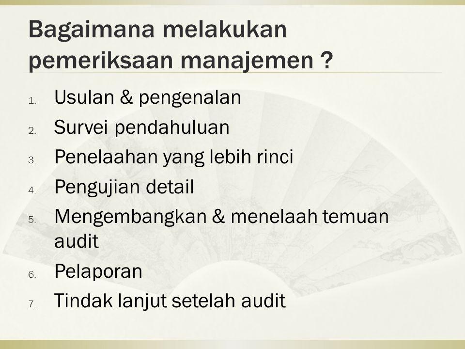Bagaimana melakukan pemeriksaan manajemen . 1. Usulan & pengenalan 2.