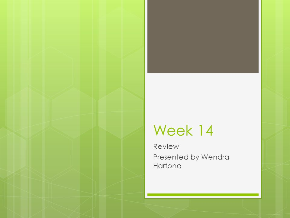 Week 14 Review Presented by Wendra Hartono