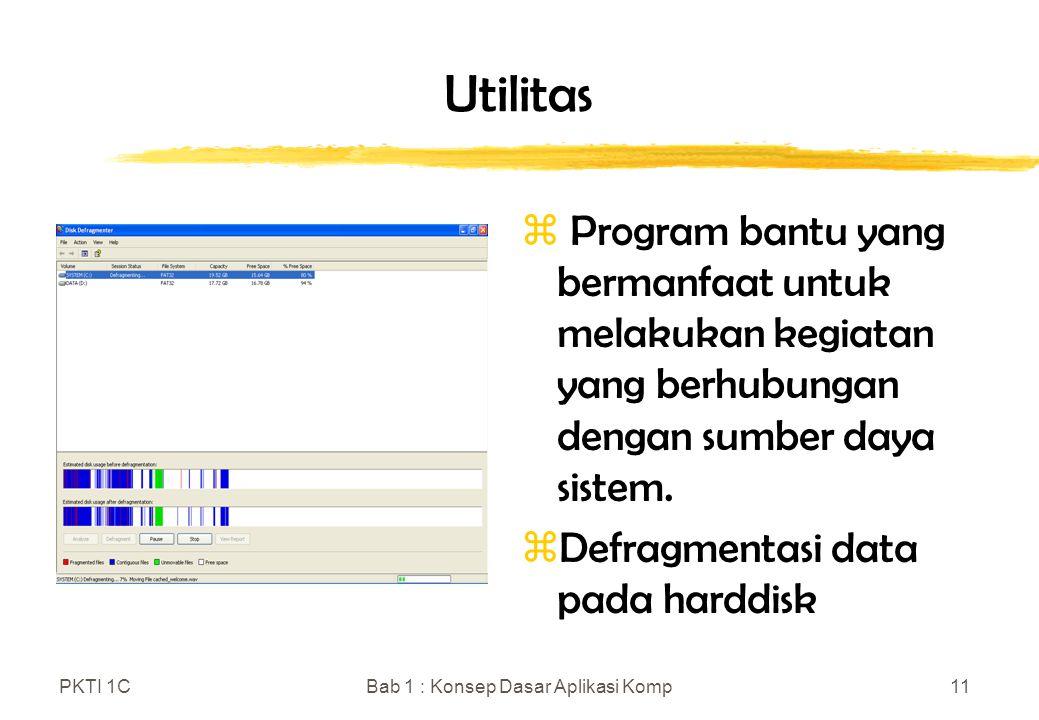 PKTI 1CBab 1 : Konsep Dasar Aplikasi Komp11 Utilitas z Program bantu yang bermanfaat untuk melakukan kegiatan yang berhubungan dengan sumber daya sist