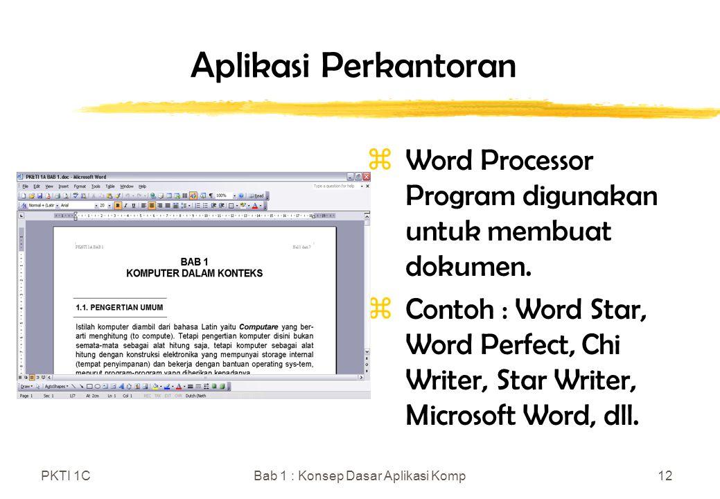PKTI 1CBab 1 : Konsep Dasar Aplikasi Komp12 Aplikasi Perkantoran zWord Processor Program digunakan untuk membuat dokumen. zContoh : Word Star, Word Pe
