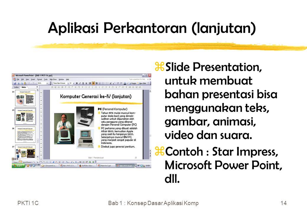 PKTI 1CBab 1 : Konsep Dasar Aplikasi Komp14 Aplikasi Perkantoran (lanjutan) zSlide Presentation, untuk membuat bahan presentasi bisa menggunakan teks,