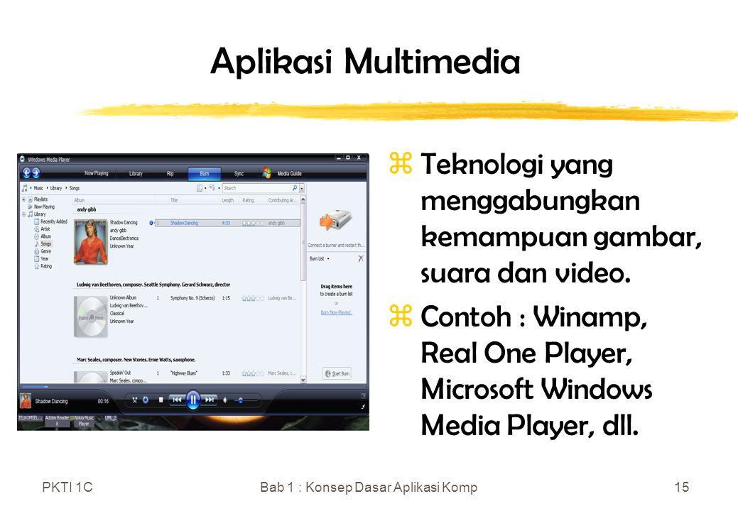 PKTI 1CBab 1 : Konsep Dasar Aplikasi Komp15 Aplikasi Multimedia zTeknologi yang menggabungkan kemampuan gambar, suara dan video. zContoh : Winamp, Rea