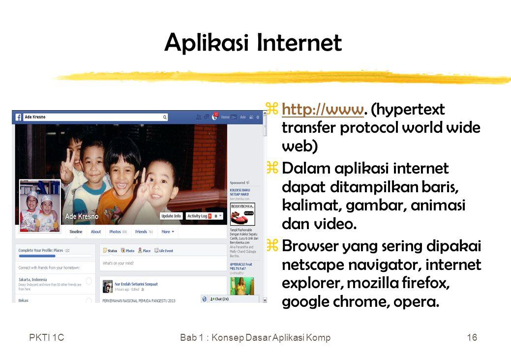 PKTI 1CBab 1 : Konsep Dasar Aplikasi Komp16 Aplikasi Internet zhttp://www. (hypertext transfer protocol world wide web)http://www zDalam aplikasi inte