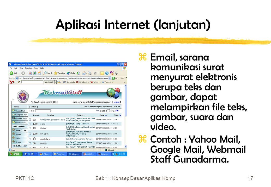 PKTI 1CBab 1 : Konsep Dasar Aplikasi Komp17 Aplikasi Internet (lanjutan) zEmail, sarana komunikasi surat menyurat elektronis berupa teks dan gambar, d