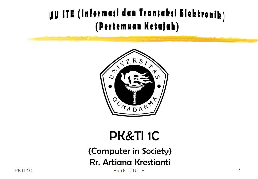 PKTI 1CBab 6 : UU ITE1 (Computer in Society) Rr. Artiana Krestianti PK&TI 1C