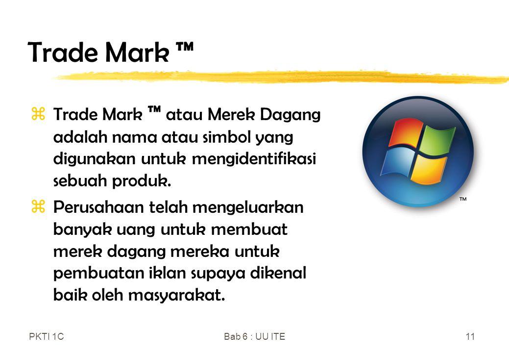 PKTI 1CBab 6 : UU ITE11 Trade Mark ™ zTrade Mark ™ atau Merek Dagang adalah nama atau simbol yang digunakan untuk mengidentifikasi sebuah produk. zPer