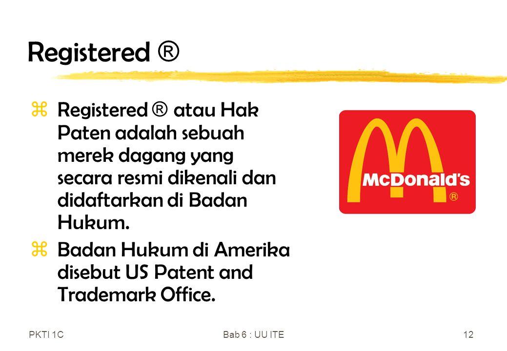 PKTI 1CBab 6 : UU ITE12 Registered ®  Registered ® atau Hak Paten adalah sebuah merek dagang yang secara resmi dikenali dan didaftarkan di Badan Huku