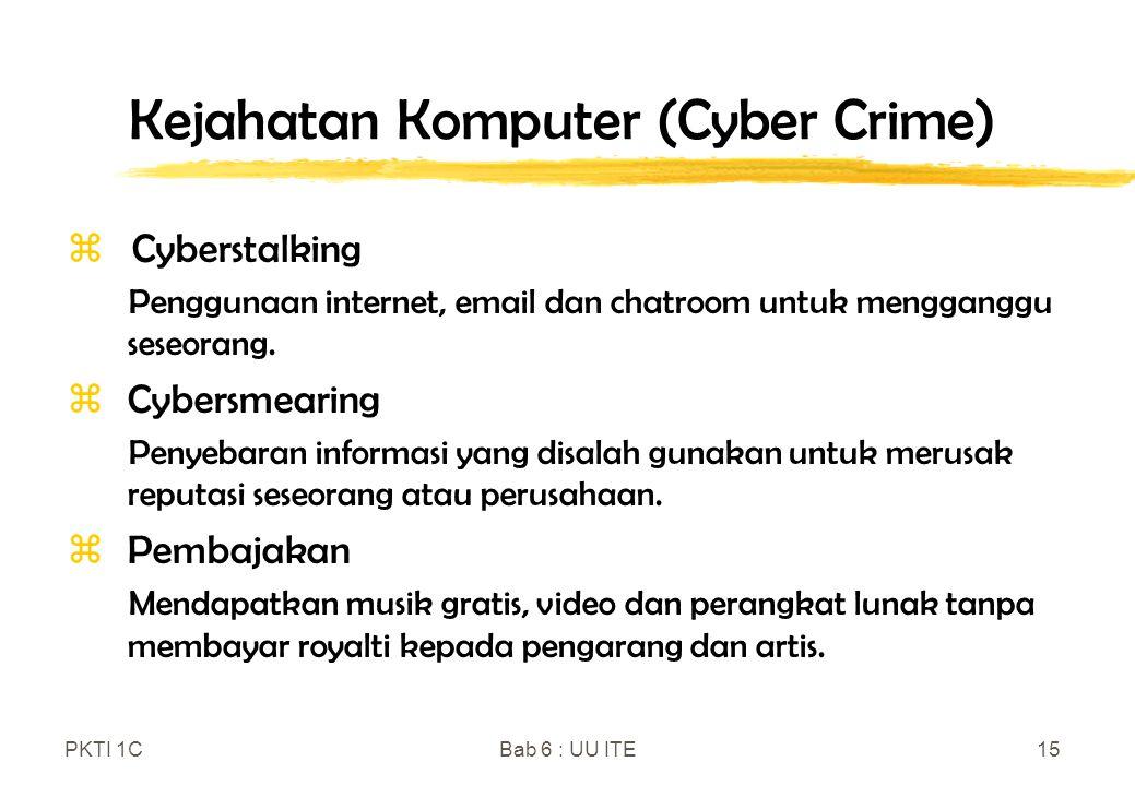 PKTI 1CBab 6 : UU ITE15 Kejahatan Komputer (Cyber Crime)  Cyberstalking Penggunaan internet, email dan chatroom untuk mengganggu seseorang. z Cybersm