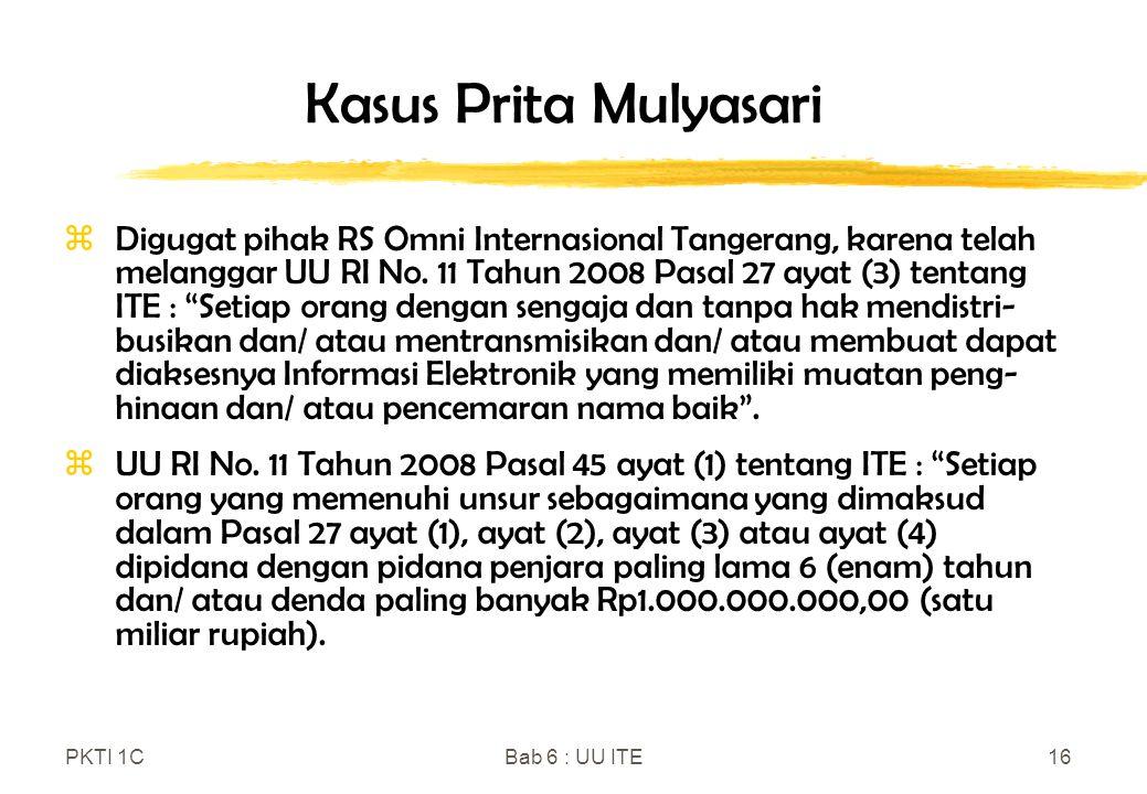 PKTI 1CBab 6 : UU ITE16 Kasus Prita Mulyasari zDigugat pihak RS Omni Internasional Tangerang, karena telah melanggar UU RI No. 11 Tahun 2008 Pasal 27