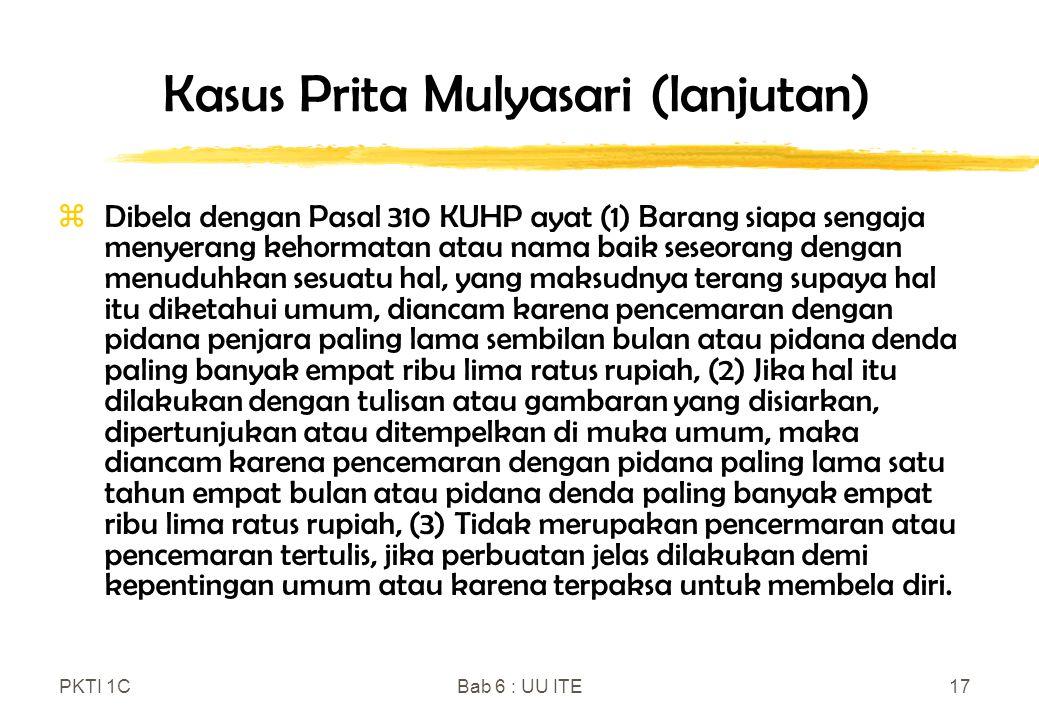 PKTI 1CBab 6 : UU ITE17 Kasus Prita Mulyasari (lanjutan) zDibela dengan Pasal 310 KUHP ayat (1) Barang siapa sengaja menyerang kehormatan atau nama ba