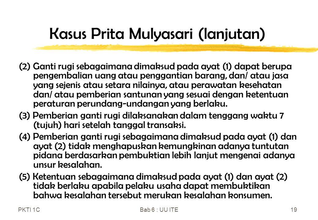 PKTI 1CBab 6 : UU ITE19 Kasus Prita Mulyasari (lanjutan) (2) Ganti rugi sebagaimana dimaksud pada ayat (1) dapat berupa pengembalian uang atau penggan