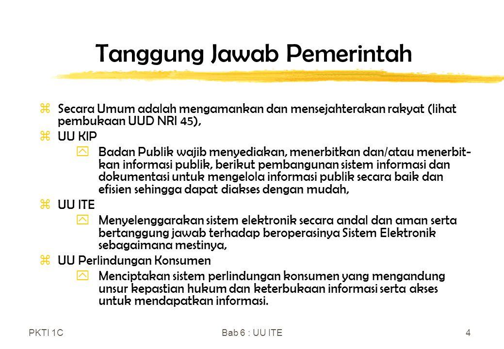 PKTI 1CBab 6 : UU ITE4 Tanggung Jawab Pemerintah zSecara Umum adalah mengamankan dan mensejahterakan rakyat (lihat pembukaan UUD NRI 45), zUU KIP yBad