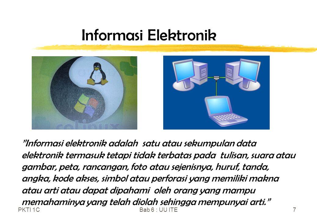 "PKTI 1CBab 6 : UU ITE7 Informasi Elektronik ""Informasi elektronik adalah satu atau sekumpulan data elektronik termasuk tetapi tidak terbatas pada tuli"