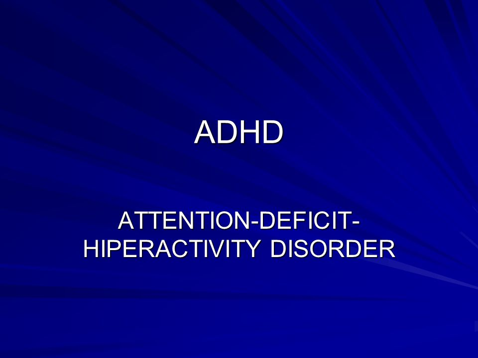 ADHD ATTENTION-DEFICIT- HIPERACTIVITY DISORDER