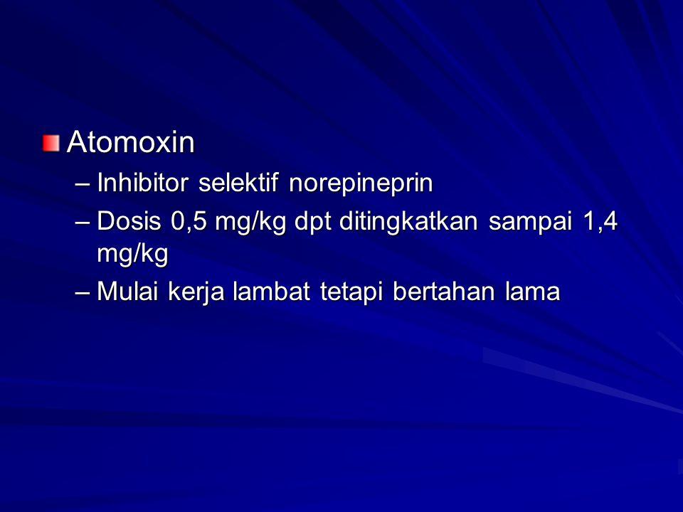 Atomoxin –Inhibitor selektif norepineprin –Dosis 0,5 mg/kg dpt ditingkatkan sampai 1,4 mg/kg –Mulai kerja lambat tetapi bertahan lama