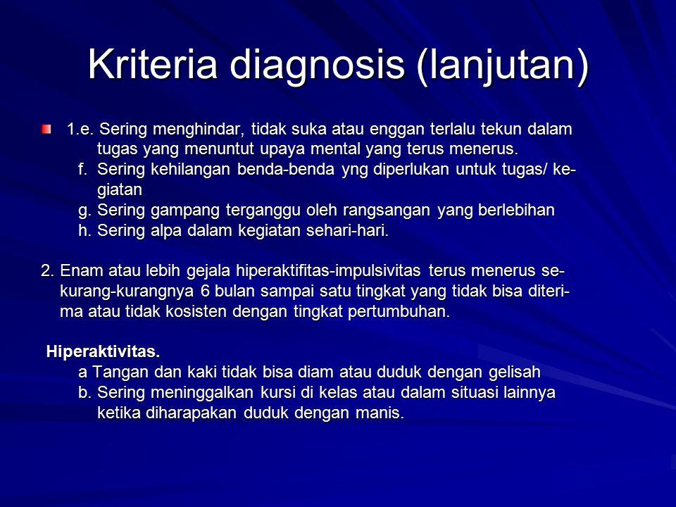 Kriteria diagnosis (lanjutan) 1.e. Sering menghindar, tidak suka atau enggan terlalu tekun dalam tugas yang menuntut upaya mental yang terus menerus.
