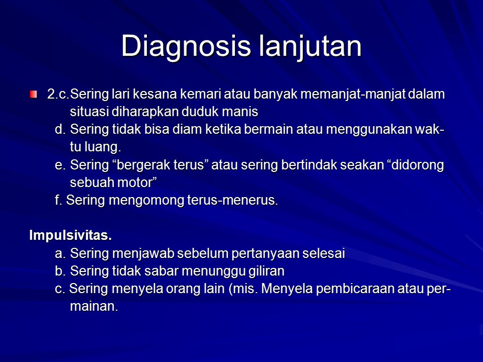 Diagnosis lanjutan 2.c.Sering lari kesana kemari atau banyak memanjat-manjat dalam situasi diharapkan duduk manis situasi diharapkan duduk manis d. Se