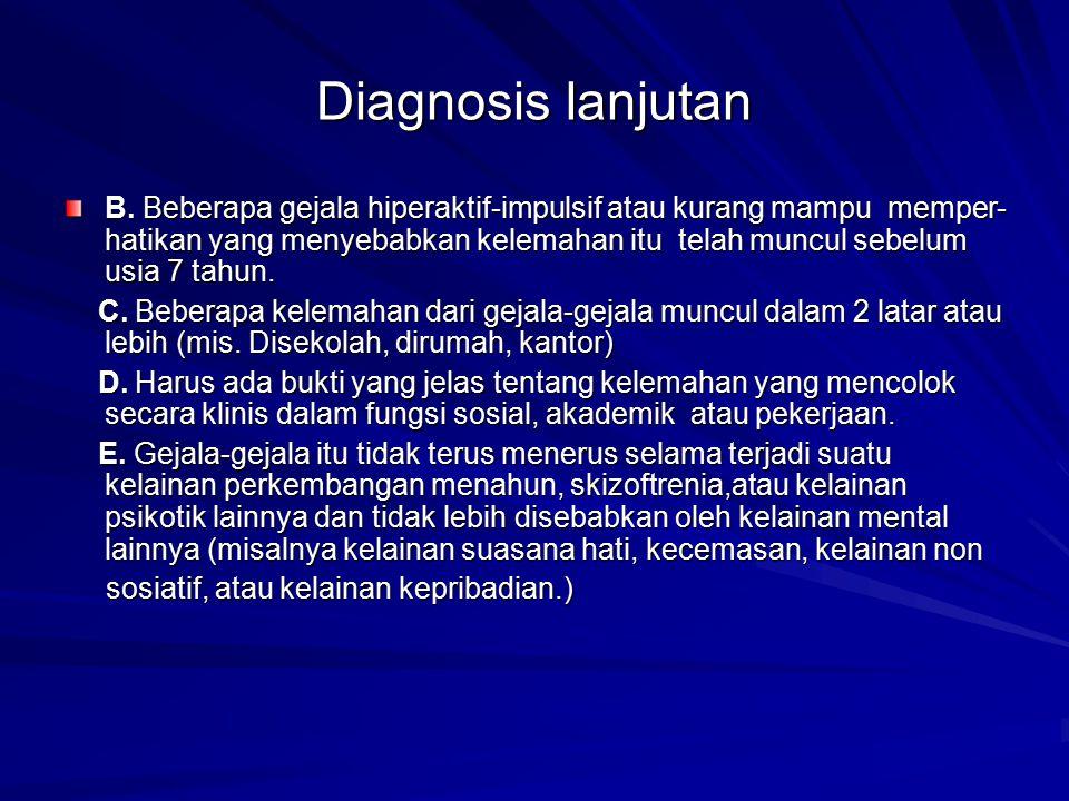 Diagnosis lanjutan B. Beberapa gejala hiperaktif-impulsif atau kurang mampu memper- hatikan yang menyebabkan kelemahan itu telah muncul sebelum usia 7
