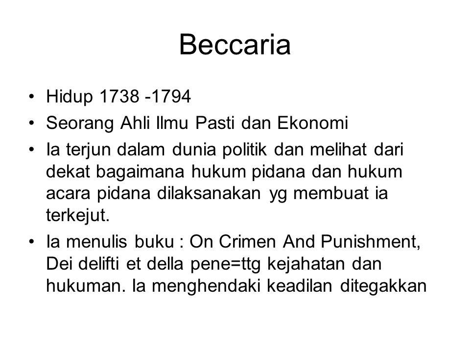 8 prinsip Beccaria 1.Perlu dibentuk suatu masyarakat berdasarkan suatu perjanjian (CONTRACT SOCIAL) yaitu setiap anggota masyarakat menyerahkan sebagian dari kedaulatannya kepada orang yang dipilih (penguasa) dan orang ini yg kemudian akan memerintah 2.Sumber hukum adalah UU, bukan hukum hanya UU.