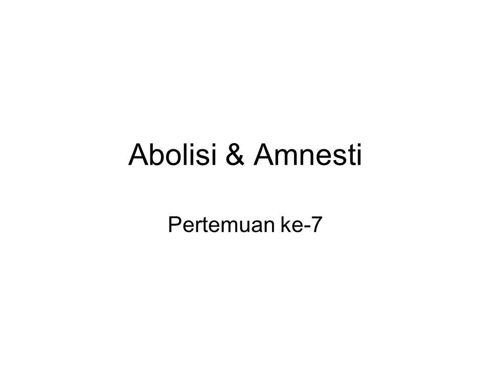 Abolisi & Amnesti Pertemuan ke-7