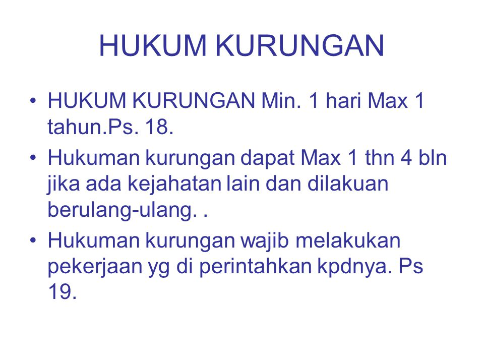 HUKUM KURUNGAN HUKUM KURUNGAN Min. 1 hari Max 1 tahun.Ps. 18. Hukuman kurungan dapat Max 1 thn 4 bln jika ada kejahatan lain dan dilakuan berulang-ula