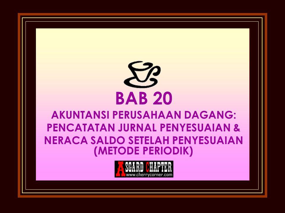 BAB 20 AKUNTANSI PERUSAHAAN DAGANG: PENCATATAN JURNAL PENYESUAIAN & NERACA SALDO SETELAH PENYESUAIAN (METODE PERIODIK)