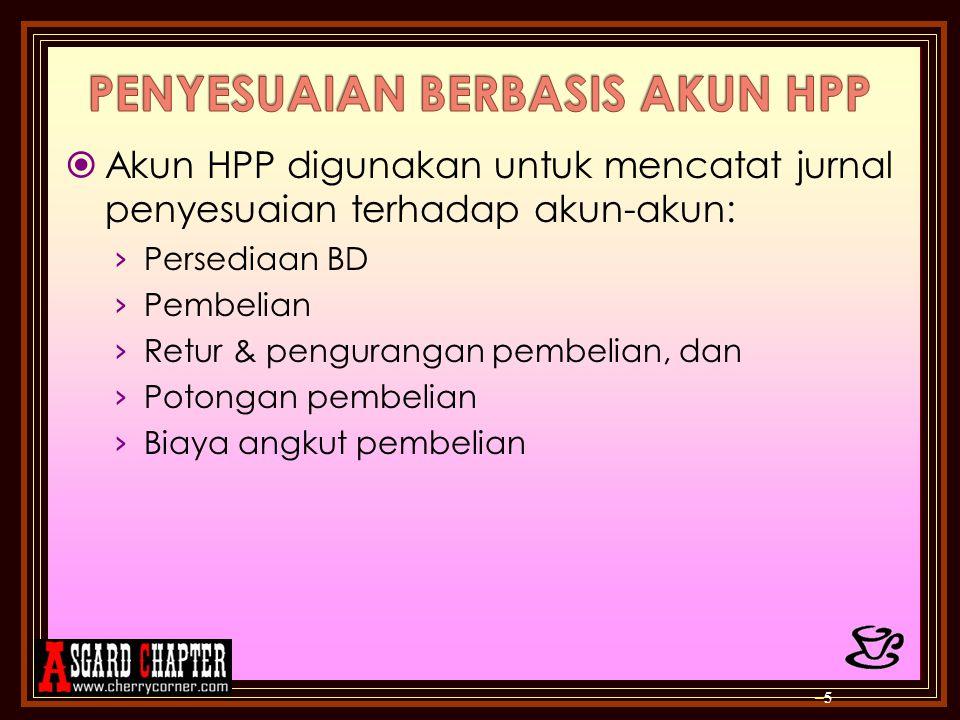  Akun HPP digunakan untuk mencatat jurnal penyesuaian terhadap akun-akun: › Persediaan BD › Pembelian › Retur & pengurangan pembelian, dan › Potongan