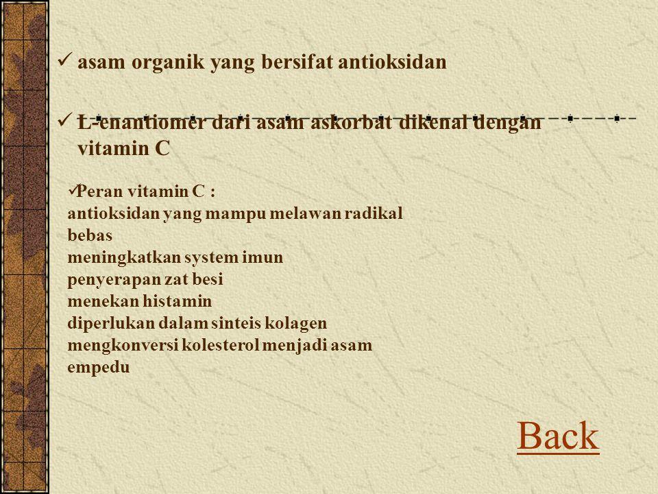 Back asam organik yang bersifat antioksidan L-enantiomer dari asam askorbat dikenal dengan vitamin C Peran vitamin C : antioksidan yang mampu melawan
