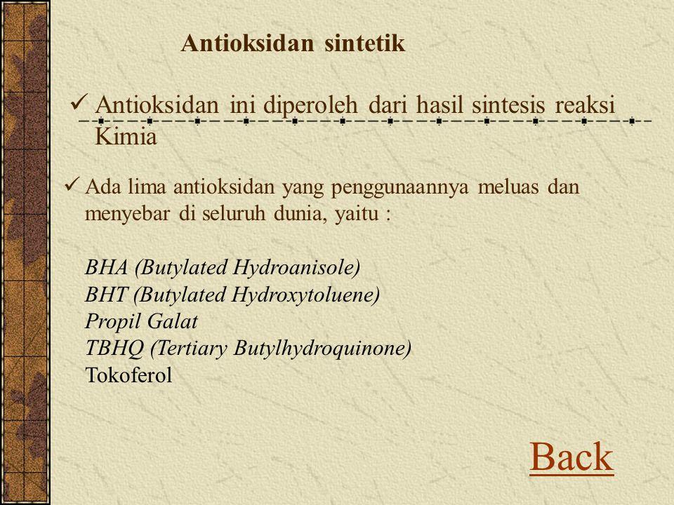 Back Antioksidan ini diperoleh dari hasil sintesis reaksi Kimia Ada lima antioksidan yang penggunaannya meluas dan menyebar di seluruh dunia, yaitu :